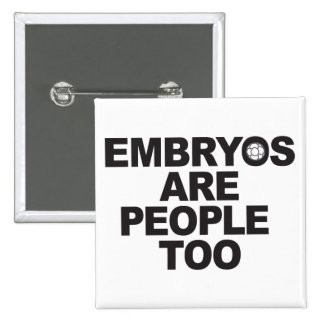 Embryos Are People Too Square Buttons