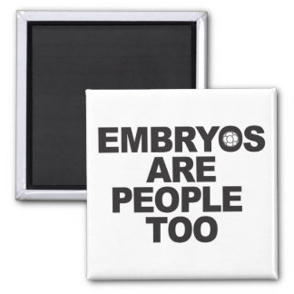 Embryos Are People Too Square Magnets