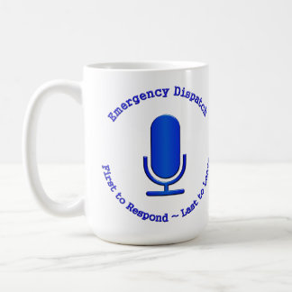 Emergency Dispatch: First to Respond Last to Leave Coffee Mug