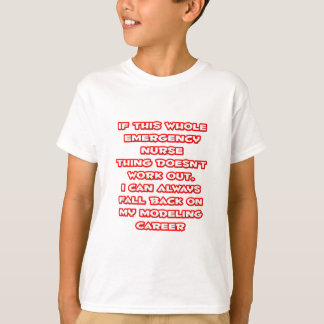 Emergency Nurse Humor ... Modeling Career T-Shirt