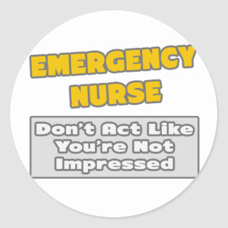Emergency Nurse .. You're Impressed Classic Round Sticker