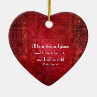 Emily Bronte Dirty Girl quote Ceramic Ornament