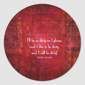 Emily Bronte Dirty Girl quote Classic Round Sticker