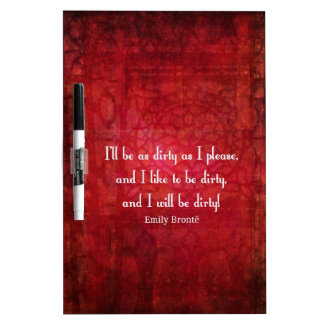 Emily Bronte Dirty Girl quote Dry-Erase Whiteboards