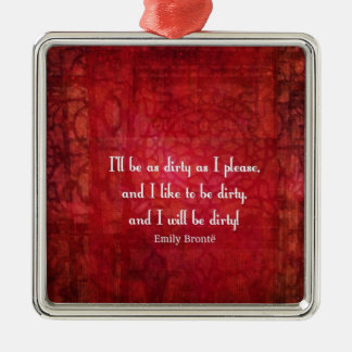 Emily Bronte Dirty Girl quote Metal Ornament