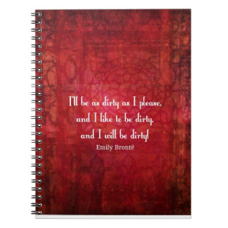 Emily Bronte Dirty Girl quote Notebook