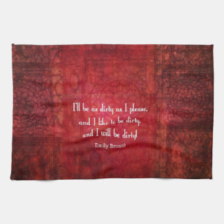 Emily Bronte Dirty Girl quote Towel