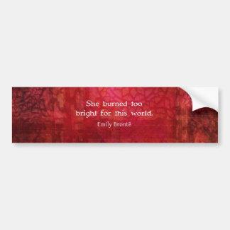 Emily Bronte quote - She burned too bright Car Bumper Sticker