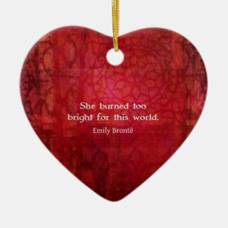 Emily Bronte quote - She burned too bright Ceramic Ornament