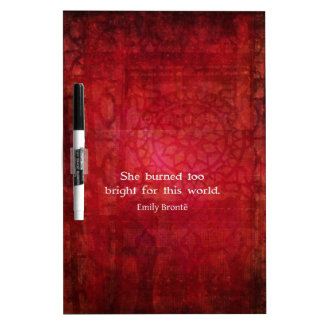 Emily Bronte quote - She burned too bright Dry-Erase Whiteboard