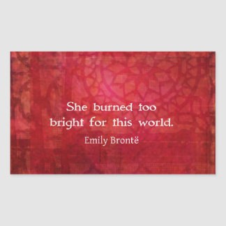 Emily Bronte quote - She burned too bright Rectangular Sticker