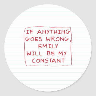 Emily is my Constant Classic Round Sticker