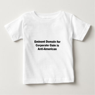 Eminent Domain for Corporate Gain is Anti-American Baby T-Shirt