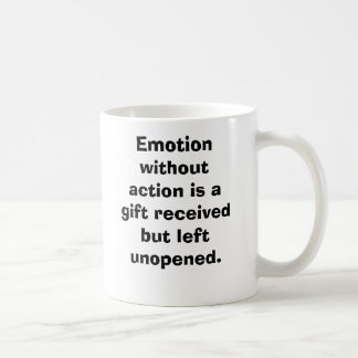 Emotion without action is a gift received but l... coffee mug