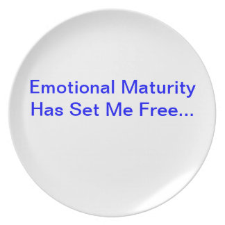 Emotional Maturity Has Set Me Free... Dinner Plate