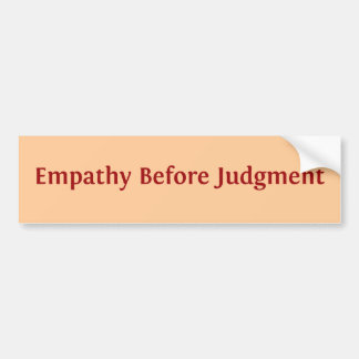 Empathy Before Judgment Bumper Sticker