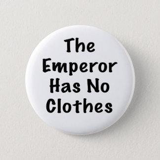 Emperor Has No Clothes Button