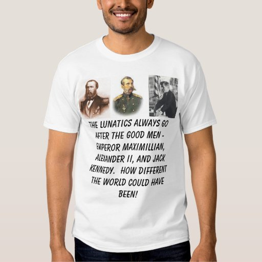 Emperor Maximilian, Alexander II, President Ken... Tshirts