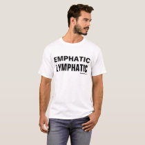 """Emphatic Lymphatic"" - multiple styles available! T-Shirt"