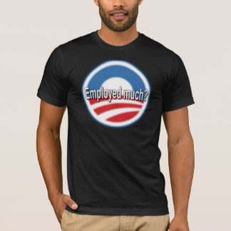 Employed Much? T-Shirt