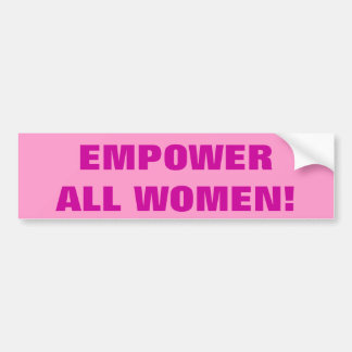 EMPOWER ALL WOMEN! BUMPER STICKER