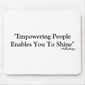 """Empowering People Enables You To Shine"", MSR d... Mousepads"
