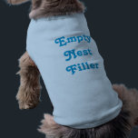 """Empty Nest Filler Dog Shirt (Blue)<br><div class=""""desc"""">Human puppies grow up and leave you,  but dog puppies are loyal. Reward that loyalty with this Empty Nest Filler dog shirt! This particular design features bright blue writing on a blue shirt,  but it is also available in pink.</div>"""