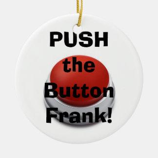 ¡Empuje el botón, Frank! Adorno Redondo De Cerámica