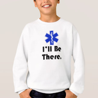EMT, I'll be there Sweatshirt