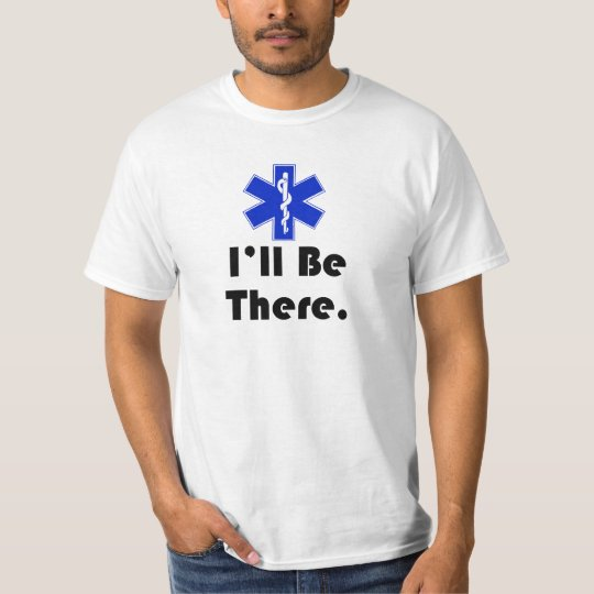 EMT, I'll be there T-Shirt