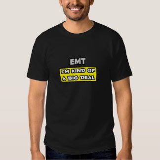 EMT .. I'm Kind of a Big Deal T-Shirt