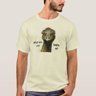 Emu Who You Looking At? T-Shirt