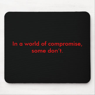 En a world of compromise, some don't. mouse pads