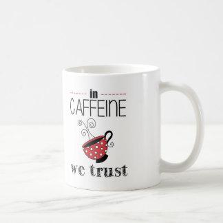En cafeína confiamos en taza de café