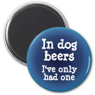 En cervezas del perro he tenido solamente uno imán redondo 5 cm