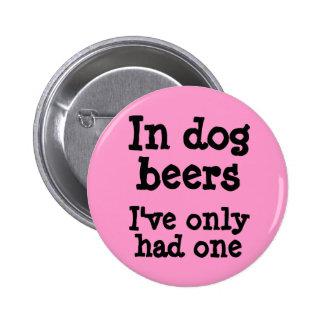 En cervezas del perro he tenido solamente uno pin redondo de 2 pulgadas