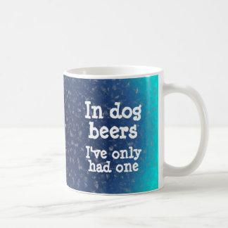 En cervezas del perro he tenido solamente uno taza