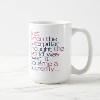 En el momento en que la oruga pensó el mundo era taza de café