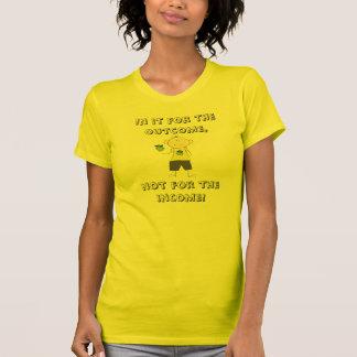¡En él para el resultado, no la renta! Camisetas