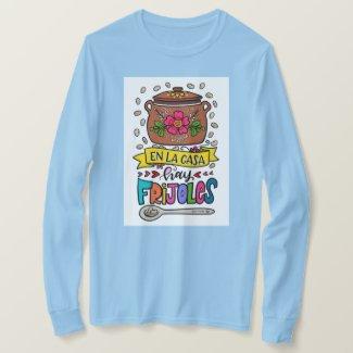 En la casa hay frijoles – There's beans at home T-Shirt