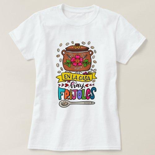 En la casa hay frijoles â Theres beans at home T_Shirt