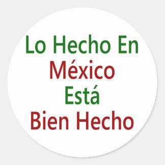 En México Esta Bien Hecho de Lo Hecho Pegatina Redonda