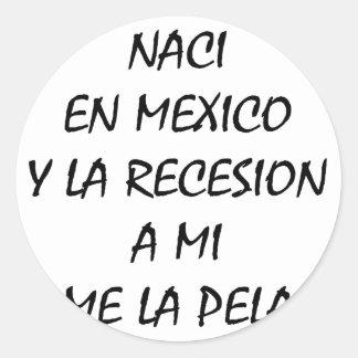 En México Y de Naci un La Recesion del MI yo La Pegatinas Redondas