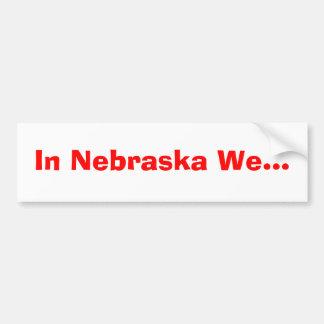 En Nebraska nosotros… Pegatina De Parachoque