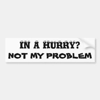 ¿En una prisa? No mi problema (fuente del globo Pegatina Para Auto