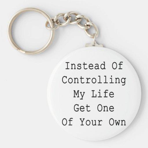 En vez de controlar mi vida consiga uno sus los pr llavero personalizado