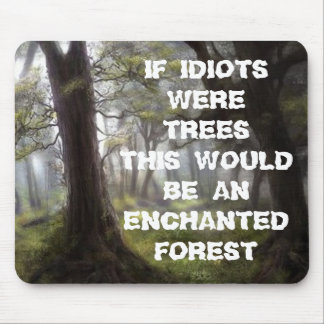 ENCHANTED FOREST, IF IDIOTS WERETREES THIS WOUL... MOUSE PADS