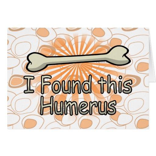 Encontré este hueso del húmero, divertido tarjeta de felicitación