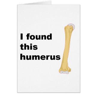 Encontré este húmero tarjeta de felicitación