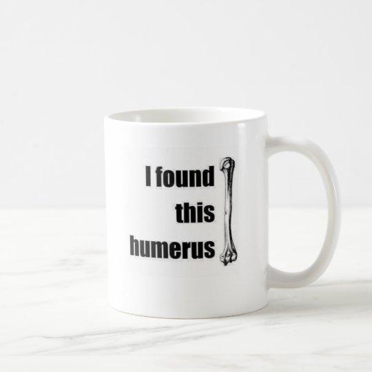 Encontré este húmero taza de café